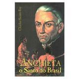 Anchieta: O Santo do Brasil - Charles Sainte-Foy - Artpress