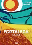 André Valadão - Fortaleza - Ao Vivo - DVD - Som livre