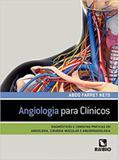 Angiologia para clinicos - diagnosticos e condutas praticas em angiologia, cirurgia vascular e angio - Rubio