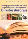 Antecipação dos Efeitos da Tutela Específica para a Proteção dos Direitos Autorais - Ltr