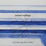 António Zambujo - Até Pensei Que Fosse Minha - CD - Som livre