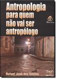 Antropologia para quem nao vai ser antropologo - Tomo editorial
