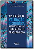 Aplicação da validação dicotômica nas disciplinas de linguagem de prog - Appris editora