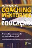 Aplicacao do Coaching e Mentoring Na Educação - Leader editora