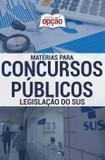 Apostila LEGISLAÇÃO DO SUS - Matérias para Concursos Público - Opção