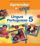 Aprender E Criar - Lingua Portuguesa - 5 Ano - Ef I - 02 Ed - Escala educacional