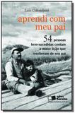Aprendi com meu pai: 54 pessoas bem-sucedidas cont - Saraiva