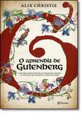 Aprendiz de Gutemberg: Um Jovem Apaixonado Pelos Livros e Pela Escrita e a Invenção que Desafiou o Poder da Igreja - Planeta do brasil - grupo planeta