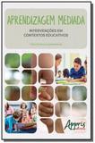 Aprendizagem mediada: intervencoes em contextos ed - Appris