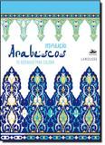 Arabescos: 70 Desenhos Para Colorir - Coleção Inspiração - Estacao liberdade