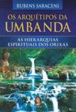 Arquetipos da umbanda, os - as hierarquias espirituais dos orixas - Madras