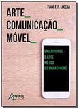 Arte_comunicacao_movel: criatividade e arte no uso - Appris editora