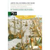 Arte da Guerra do Mar - Estratégia e Guerra Naval no Tempo dos Descobrimentos - Edições 70