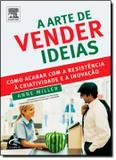 Arte de vender ideias, a - Campus tecnico (elsevier)