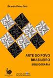 Arte do povo brasileiro - bibliografia - Casa da memoria da arte brasileira