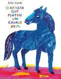 Artista que pintou o cavalo azul, o - Callis