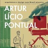 Artur Lício Pontual - Arquitetura e Design num Brasil Pioneiro - Edicoes de janeiro