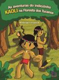 As Aventuras do Indiozinho Kaoli na Floresta Dos Tucanos - Giostri