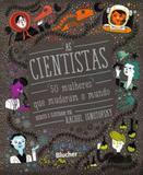 As Cientistas. 50 Mulheres Que Mudaram O Mundo - Edgard blücher