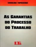 As Garantias do Processo do Trabalho - Ltr