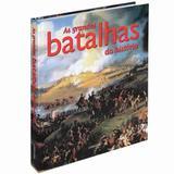 As Grandes Batalhas Da História - Larousse
