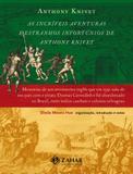 As incríveis aventuras e estranhos infortúnios de Anthony Knivet - Memórias de um aventureiro inglês que em 1591 saiu de seu país com o pirata Thomas Cavendish e foi abandonado no Brasil, entre índios canibais e colonos selvagens