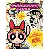 As Meninas Superpoderosas - Em Ciência Radical