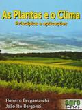 As Plantas e O Clima. Princípios e Aplicações - Agrolivros