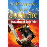 As Provações de Um Guerreiro - Rebecca Brown - Valente