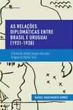 As relacoes diplomaticas entre brasil e uruguai (1931-1938) - Paco editorial
