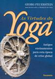 As Virtudes do Yoga - Antigos Ensinamentos Para Esta Época De Crise Global