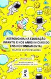 Astronomia Na Educação Infantil e Nos Anos Iniciais do Ensino Fundamental. Relatos de Professores - Livraria da física
