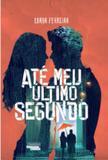 Ate meu ultimo segundo - Talentos da literatura brasileira