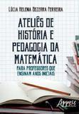 Atelies de historia e pedagogia da matematica - Appris