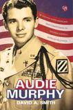 Audie murphy - de soldado norte-americano mais condecorado na segunda guerra a astro de hollywood - Grua livros