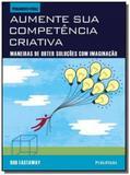 Aumente sua competencia criativa: maneiras de obte - Publifolha
