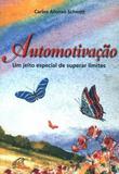Automotivacao um jeito especial de superar limites - Carlos Afonso Schmitt - Paulinas