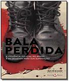 Bala perdida: a violencia policial no brasil e os - Boitempo