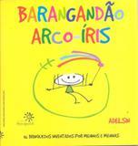 Barangandao arco-iris - 36 brinquedos inventados por meninos e meninas - Peiropolis