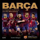 Barça. La Historia Ilustrada Del Fc Barcelona - Blume