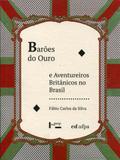 Barões do Ouro e Aventureiros Britânicos no Brasil - Edusp