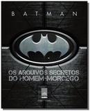 Batman - os arquivos secretos do homem-morcego - Leya