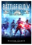 Battlefield V, PS4, Xbox One, Battle Royale, Reddit, App, Achievements, Weapons, Vehicles, Jokes, Game Guide Unofficial - Gamer guides llc