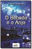 Bêbado e o Anjo, O - Editora zap book