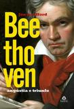 Beethoven - Angústia e Triunfo - Amarilys