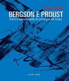 Bergson E Proust - Sobre A Passagem Do Tempo - Iluminuras