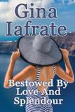 Bestowed By Love And Splendour - Gina iafrate