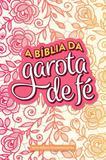 Biblia da garota de fe, a - nova versao transformada - rosas - Mundo cristao