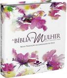 Biblia Da Mulher, A - Leitura/devocional/estudo - Capa Flores Em Couro Bonded - Socied. biblica do brasil(sbb)