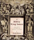 Biblia King James, A - Uma Breve Historia Tyndale Ate Hoje - Bv books